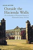Outside the Hacienda Walls: The Archaeology of Plantation Peonage in Nineteenth-Century Yucatan (The Archaeology of Colonialism in Native North America)