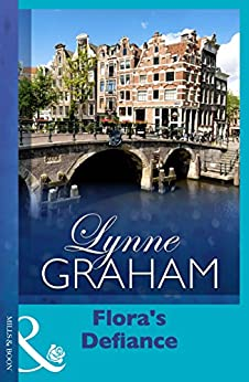 [Graham, Lynne]のFlora's Defiance (Mills & Boon Modern) (Lynne Graham Collection) (Secretly Pregnant… Conveniently Wed Book 2) (English Edition)