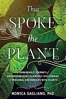 Thus Spoke the Plant: A Remarkable Journey of Groundbreaking Scientific Discoveries and Personal  Encounters with Plants by [Gagliano, Monica]