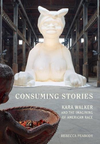 Download Consuming Stories: Kara Walker and the Imagining of American Race 0520288920