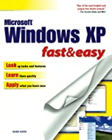 Microsoft Windows Xp Fast and Easy (Fast & Easy (Premier Press))
