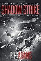 Shadow Strike: A Military Space Opera Tale (The War in Shadow Saga)