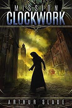 Mission Clockwork by [Slade, Arthur]
