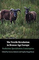 The Textile Revolution in Bronze Age Europe: Production, Specialisation, Consumption