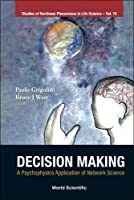 Decision Making: A Psychophysics Application of Network Science; Center for Nonlinear Science, University of North Texas, USA 10-13 January 2010 (Studies of Nonlinear Phenomena in Life Science)