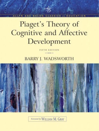 Download Piaget's Theory of Cognitive and Affective Development: Foundations of Constructivism (Allyn & Bacon Classics Edition) (Allyn and Bacon Classics in Education) 0205406033