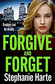 Forgive and Forget: an addictive new crime novel perfect for fans of Kimberley Chambers (Risking It All Book 3