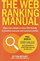 The Web Ranking Manual: Learn How to Make Your Website or Video Seo Friendly to Maximize Exposure and Maximize Profits!