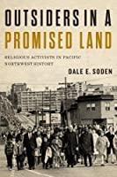 Outsiders in a Promised Land: Religious Activists in Pacific Northwest History