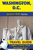 Quick Trips Washington D.c.: Sights, Culture, Food, Shopping & Fun