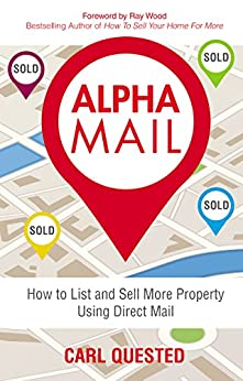 Alpha Mail: How to List and Sell More Property Using Direct Mail by [Quested, Carl]