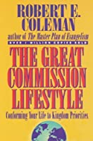 The Great Commission Lifestyle: Conforming Your Life to Kingdom Priorities