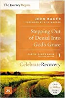 Stepping Out of Denial into God's Grace Participant's Guide 1: A Recovery Program Based on Eight Principles from the Beatitudes (The Journey Begins: Celebrate Recovery Participant's Guides)