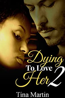 Dying To Love Her 2 by [Martin, Tina]