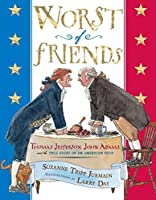 Worst of Friends: Thomas Jefferson, John Adams and the True Story of an American Feud by Suzanne Tripp Jurmain(2011-12-08)