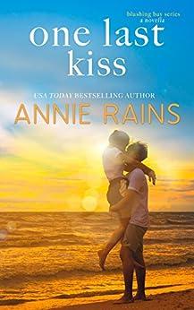 One Last Kiss (Blushing Bay Book 3) by [Rains, Annie]