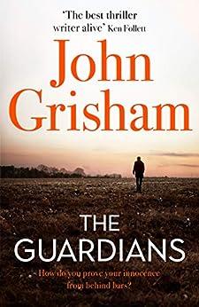 The Guardians: The explosive new thriller from international bestseller John Grisham by [Grisham, John]