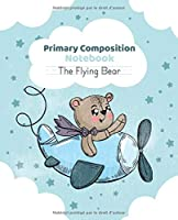 Primary composition notebook The Fly Bear: Handwriting practice paper for kids at kindergarten with draw and write pages