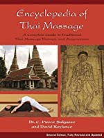 Encyclopedia of Thai Massage: A Complete Guide to Traditional Thai Massage Therapy and Acupressure by C. Pierce Salguero PhD David Roylance(2011-02-01)