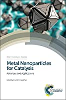 Metal Nanoparticles for Catalysis: Advances and Applications (Catalysis Series)