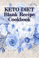 Keto Diet Blank Recipe Cookbook: Cute Daily Food Diet Meal Planner / Journal & Fitness Cook Book To Write In Your Favorite Ketogenic Breakfast, Luch & Dinner Weight Loss Ingredients & Preparation Instructions