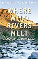 Where Wild Rivers Meet: A Story for Seasoned Lovers