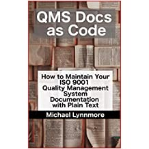 Quality Docs as Code: How to Maintain Your ISO 9001 Quality Management System Documentation with Plain Text