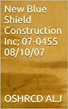 New Blue Shield Construction Inc; 07-0455  08/10/07 (English Edition)