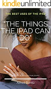 """THE THINGS THE IPAD CAN DO"": The best uses of the iPad (English Edition)"