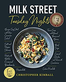 Milk Street: Tuesday Nights: More than 200 Simple Weeknight Suppers that Deliver Bold Flavor, Fast by [Kimball, Christopher]