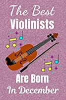 The Best Violinists Are Born In December: Violin Gifts: This Violin Notebook / Violin Journal is great for Birthdays & Christmas. Size 6x9in with 110+ lined ruled pages. Violin Presents. Violin Gift Ideas. Violin Player Gifts. Violinist gifts