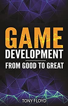 Game Development From Good to Great by [Floyd, Tony]