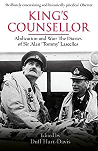 King's Counsellor: Abdication and War: the Diaries of Sir Alan Lascelles edited by Duff Hart-Davis (English Edition)
