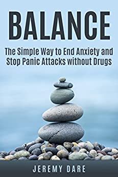 BALANCE - The Simple Way to End Anxiety and Stop Panic Attacks without Drugs by [Dare, Jeremy]