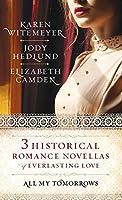 All My Tomorrows: Three Historical Romance Novellas of Everlasting Love: Worth the Wait - An Awakened Heart - Toward the Sunrise