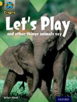 Project a Origins: Gold Book Band, Oxford Level 9: Communication: Let's Play - And Other Things Animals Say