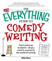The Everything Guide to Comedy Writing: From stand-up to sketch - all you need to succeed in the world of comedy (Everything®)