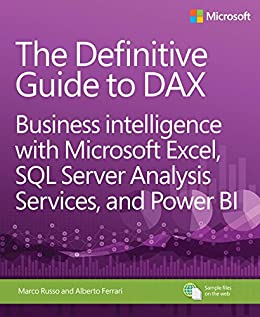 The Definitive Guide to DAX: Business intelligence with Microsoft Excel, SQL Server Analysis Services, and Power BI (Business Skills) by [Ferrari, Alberto, Russo, Marco]