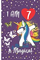 I am 7 & Magical: Unicorn Journal Happy Birthday 7 Years Old - Journal and Sketchbook for kids - 7 Year Old Christmas birthday gift for Girls