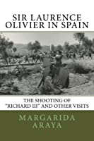 Sir Laurence Olivier in Spain: The Shooting of Richard III and Other Visits