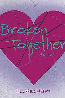 Broken Together by [Gilchrist, K.L.]