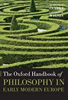 The Oxford Handbook of Philosophy in Early Modern Europe (Oxford Handbooks) by Unknown(2013-07-12)
