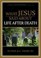 What Jesus Said About Life After Death: Is This All There Is?