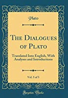 The Dialogues of Plato, Vol. 5 of 5: Translated Into English, with Analyses and Introductions (Classic Reprint)