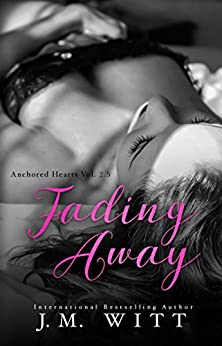 Fading Away (Anchored Hearts Book 4) by [Witt, J.M.]