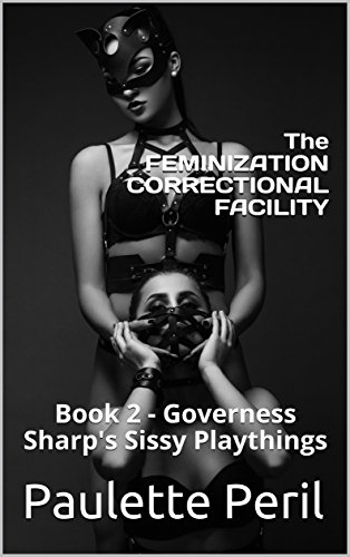 The FEMINIZATION CORRECTIONAL FACILITY: Book 2 - Governess Sharp's Sissy Playthings (English Edition)