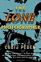 THE LONE PHOTOGRAPHER: In War and Peace - A True Story of the perilous and sometimes amusing exploits of a man and his camera. (Tales of the Tribe)