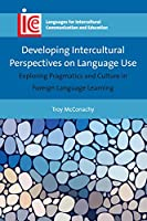 Developing Intercultural Perspectives on Language Use: Exploring Pragmatics and Culture in Foreign Language Learning (Languages for Intercultural Communication and Education)