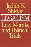 Legalism: Law, Morals, and Political Trials by Judith N. Shklar(1986-03-15)