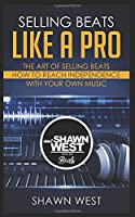 Selling Beats Like a Pro: The Art of Selling Beats / How to reach independence with your own music